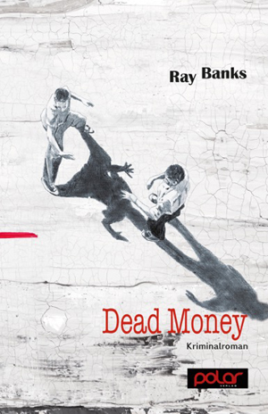 Ray Banks – Dead Money (Buch)