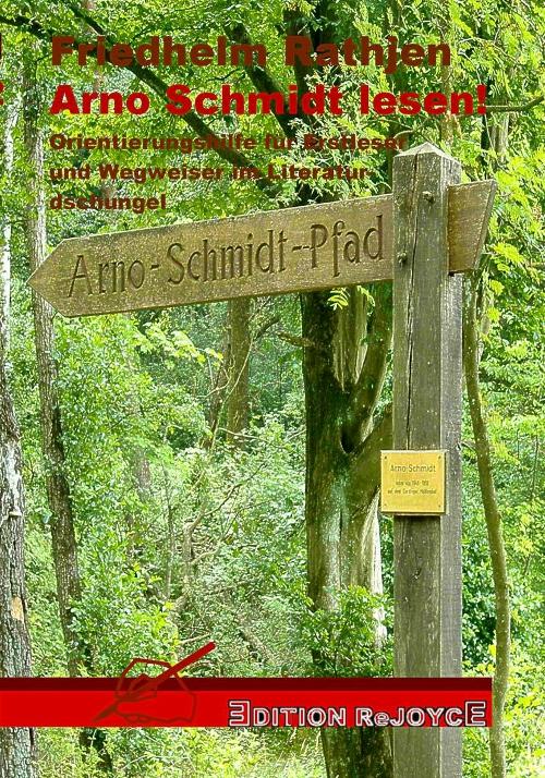 Friedhelm Rathjen – Arno Schmidt lesen! Orientierungshilfe für Erstleser und Wegweiser im Literaturdschungel. (Buch)