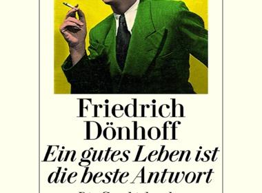 Friedrich Dönhoff - Ein gutes Leben ist die beste Antwort - Cover © Diogenes
