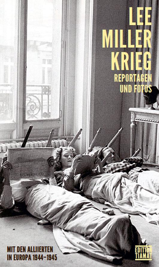 Lee Miller – Krieg. Mit den Alliierten in Europa 1944-1945. Reportagen und Fotos (Buch)
