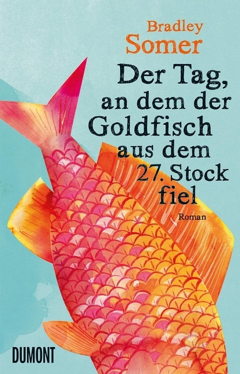 Bradley Somer – Der Tag, an dem der Goldfisch aus dem 27. Stock fiel (Buch)