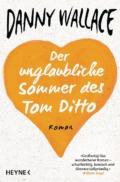 Danny Wallace - Der unglaubliche Sommer des Tom Ditto (Cover © Heyne Verlag)
