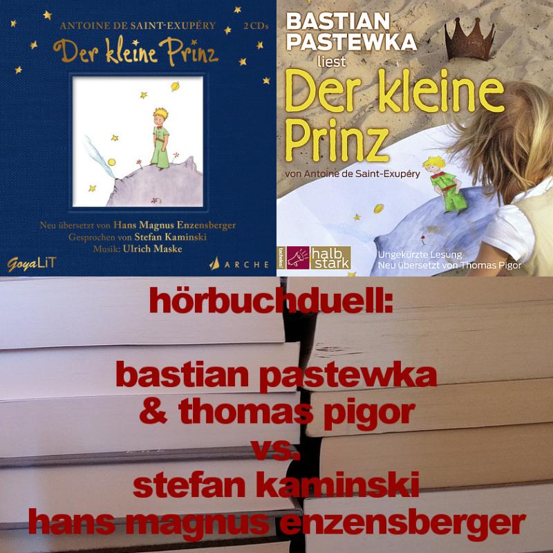 Das Hörbuch-Duell: Antoine de Saint-Exupéry – Der kleine Prinz (Bastian Pastewka/Thomas Pigor vs. Stefan Kaminski/Hans-Magnus Enzensberger)