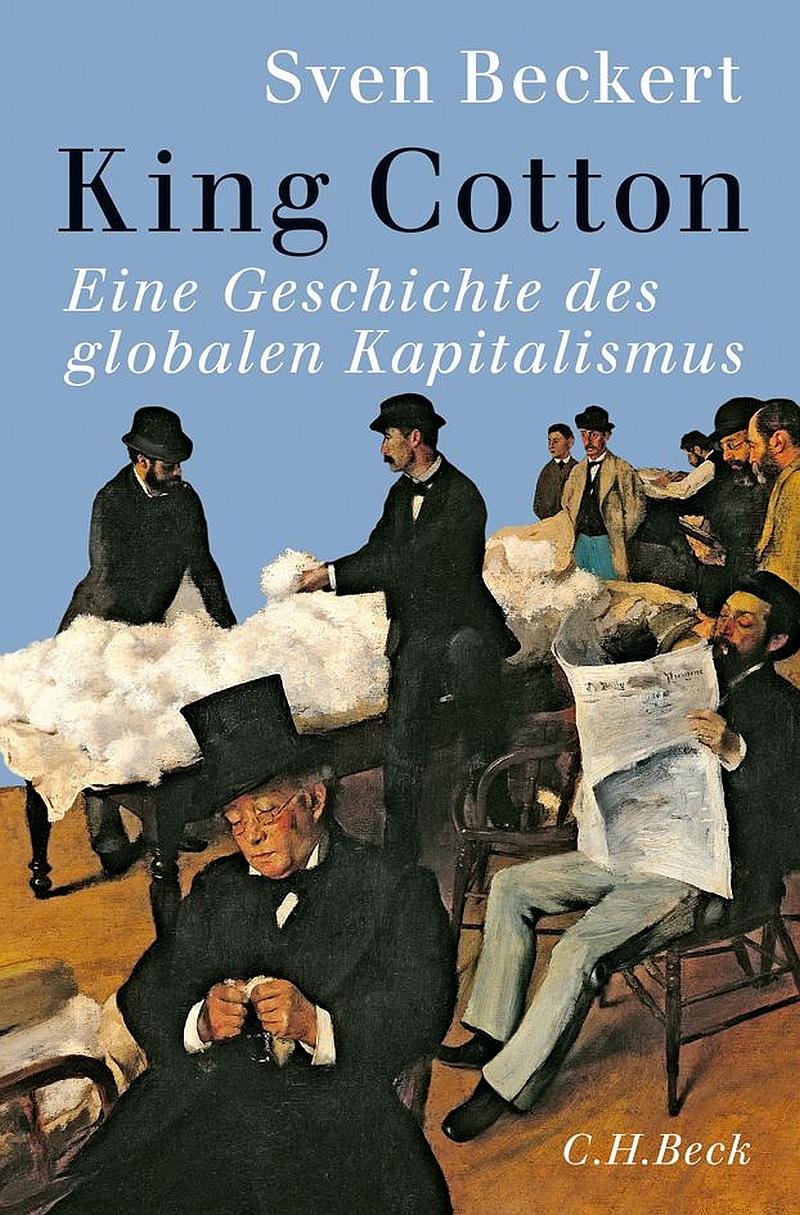 Sven Beckert – King Cotton – Eine Geschichte des globalen Kapitalismus (Buch)