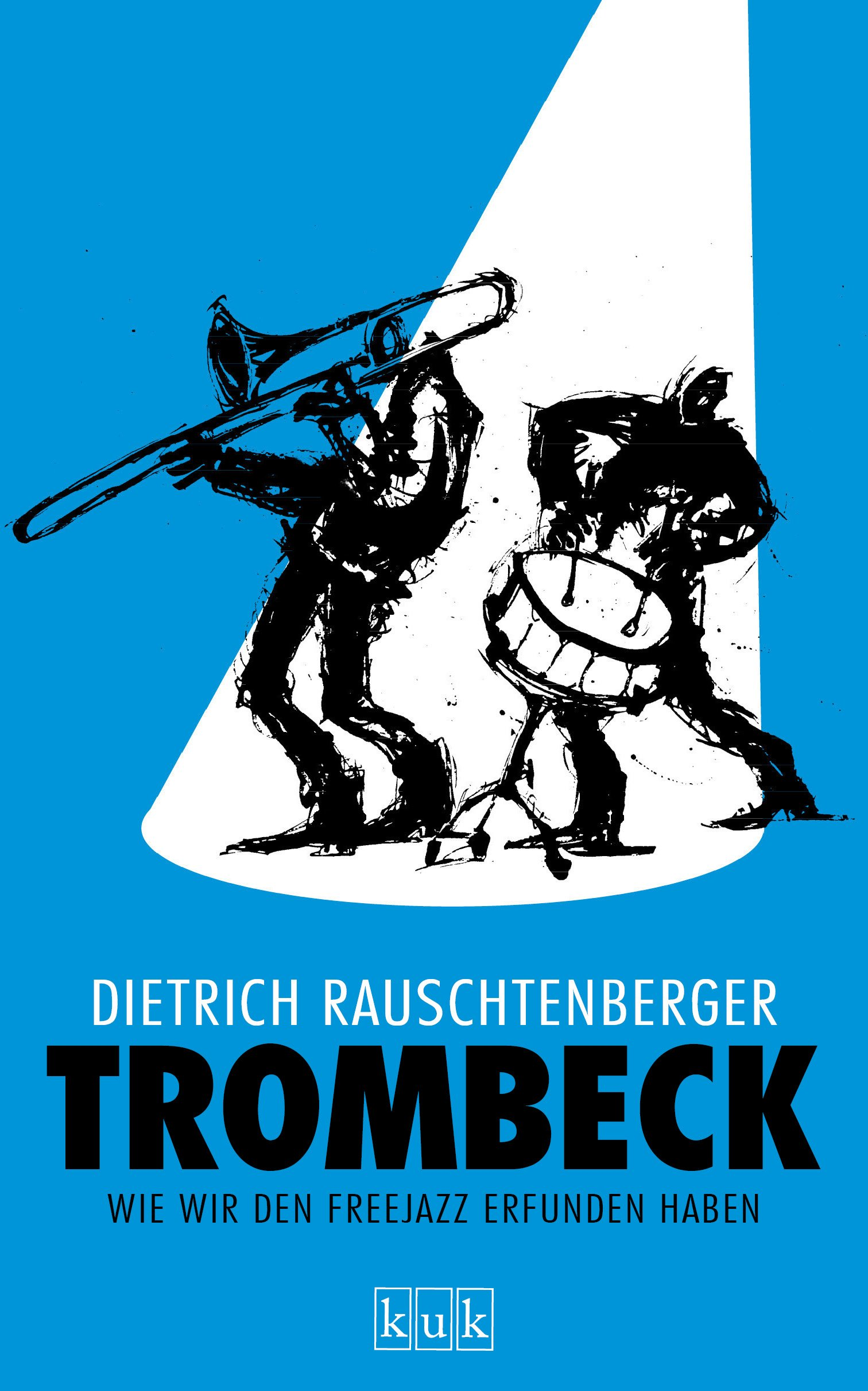 Dietrich Rauschtenberger – Trombeck:  Wie wir den Freejazz erfunden haben (Buch)