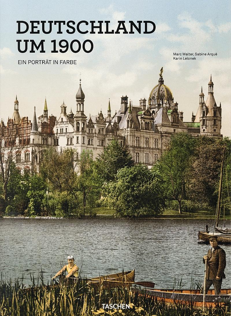 Marc Walter, Sabine Arqué & Karin Lelonek – Deutschland um 1900. Ein Porträt in Farbe (Buch)