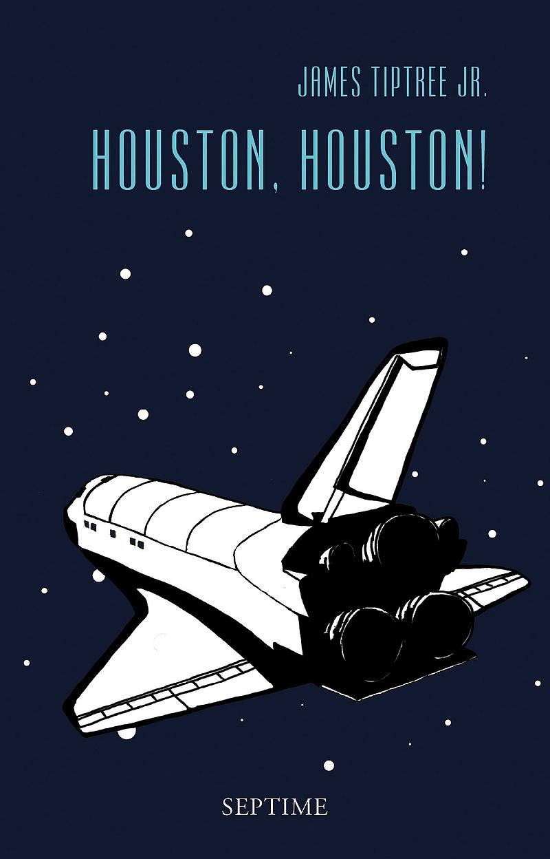 James Tiptree Jr. – Houston, Houston! Sämtliche Erzählungen, Band 3. (Buch)
