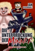 Jan Deichmohle - Die Unterdrückung der Männer (Cover © Juwelen Verlag)