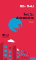 Nils Mohl - Zeit für Astronauten (Cover © rowohlt/rororo/rotfuchs)