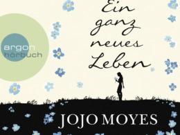 Jojo Moyes - Ein ganz neues Leben - Cover (c) argon Verlag