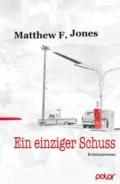 Matthew F. Jones - Ein einziger Schuss (Cover ©Detlef Kellermann, Robert Neth)