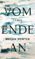 Megan Hunter – Vom Ende an (Cover © C.H.Beck)