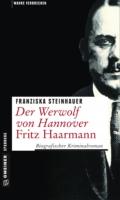 Franziska Steinhauer - Der Werwolf von Hannover - Fritz Haarmann Cover © Gmeiner
