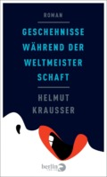 Helmut Krausser - Geschehnisse während der Weltmeisterschaft Cover © Berlin Verlag