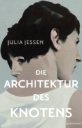 Julia Jessen Die Architektur des Knotens (© Cover Antje Kunstmann Verlag)