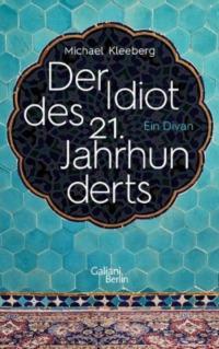 Michael Kleeberg - Der Idiot des 21. Jahrhunderts (Cover © Galiani)