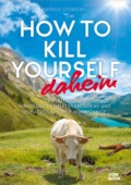 Markus Lesweng, How to kill yourself daheim (©Conbook Medien GmbH)