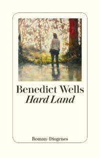 Benedict Wells - Hard Land (Cover © Diogenes-Verlag)