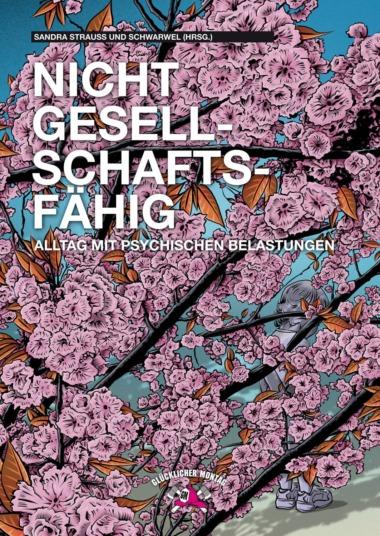 Sandra Strauss und Schwarwel (Hrsg.) - Nicht gesellschaftsfähig - Alltag mit psychischen Belastungen (© Glücklicher Montag)